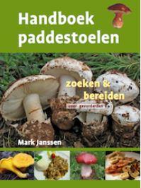 Mark Janssen, Handboek paddestoelen. Zoeken & bereiden voor gevorderden